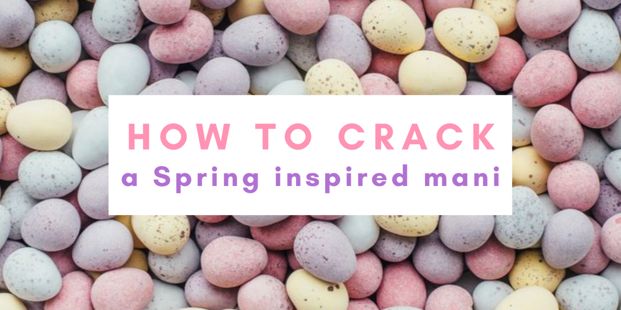 How to crack a spring inspired mani